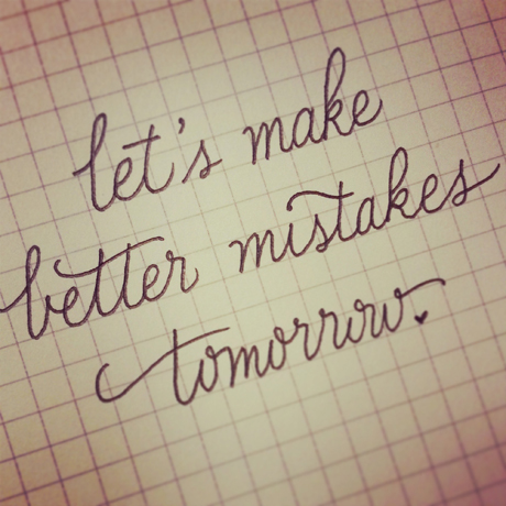 Let's Make Better Mistakes Tomorrow by Emily Duong